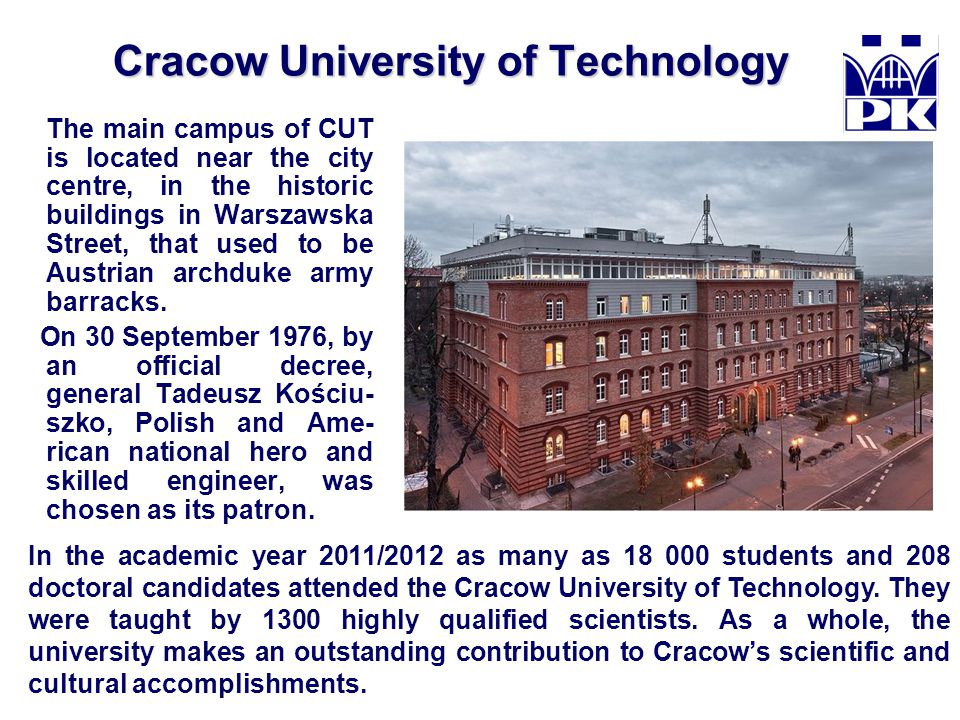 Cracow University of Technology The main campus of CUT is located near the city centre, in the historic buildings in Warszawska Street, that used to b