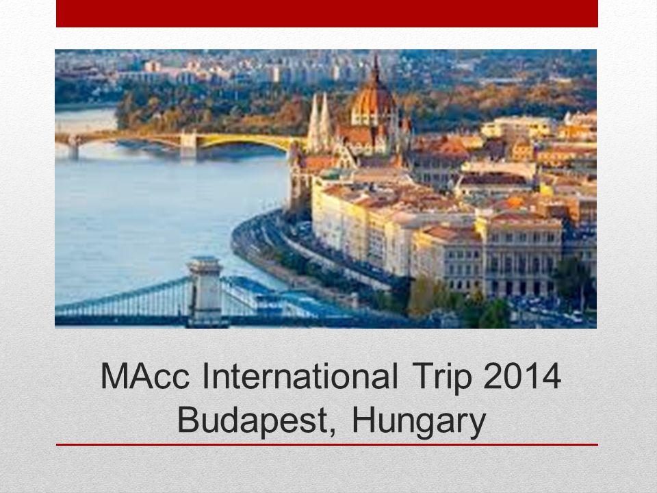 MAcc International Trip 2014 Budapest, Hungary