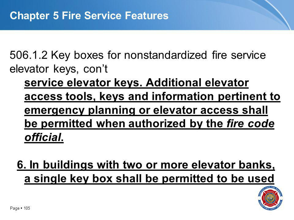 Page 105 Chapter 5 Fire Service Features 506.1.2 Key boxes for nonstandardized fire service elevator keys, cont service elevator keys. Additional elev