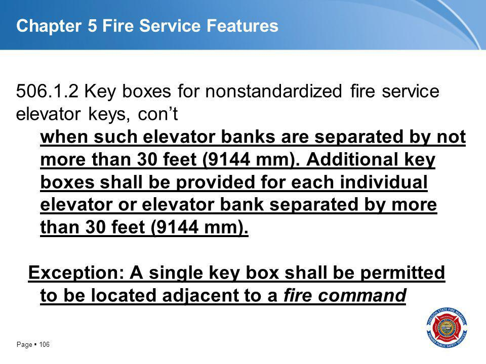 Page 106 Chapter 5 Fire Service Features 506.1.2 Key boxes for nonstandardized fire service elevator keys, cont when such elevator banks are separated