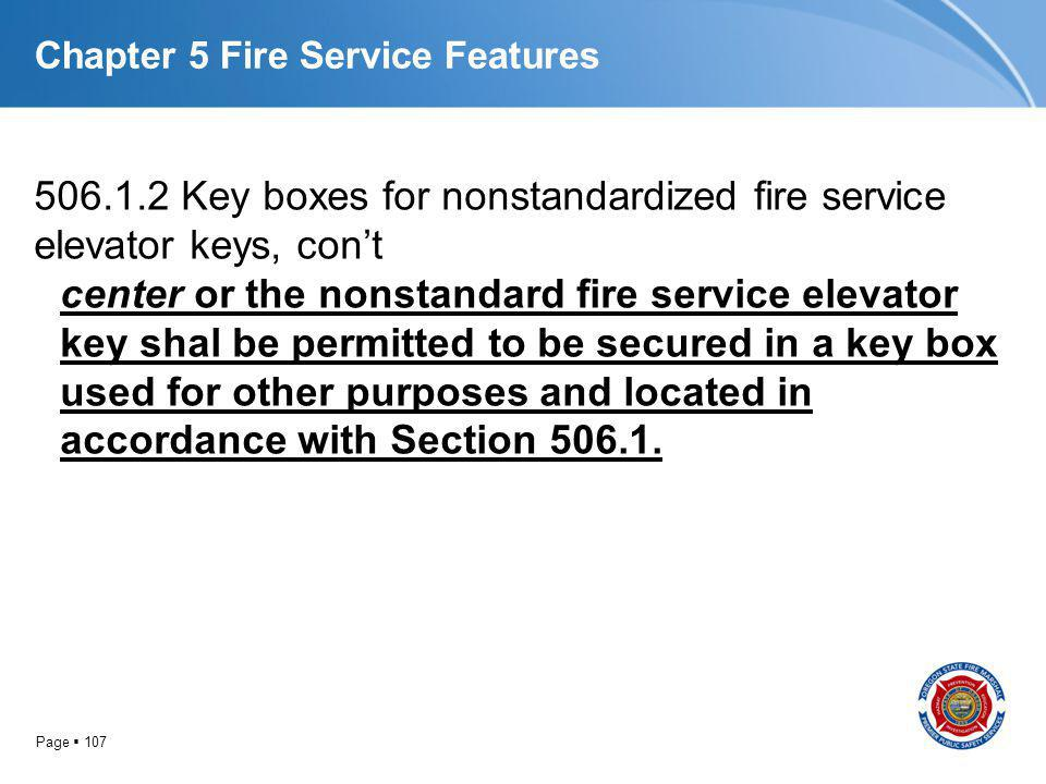Page 107 Chapter 5 Fire Service Features 506.1.2 Key boxes for nonstandardized fire service elevator keys, cont center or the nonstandard fire service