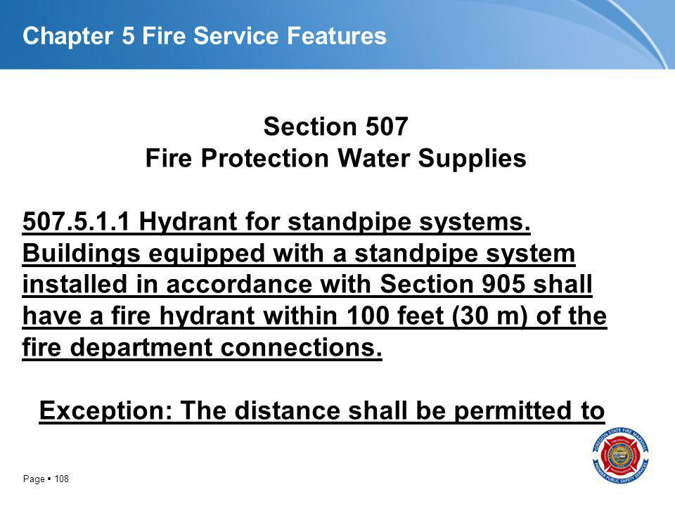 Page 108 Chapter 5 Fire Service Features Section 507 Fire Protection Water Supplies 507.5.1.1 Hydrant for standpipe systems. Buildings equipped with a