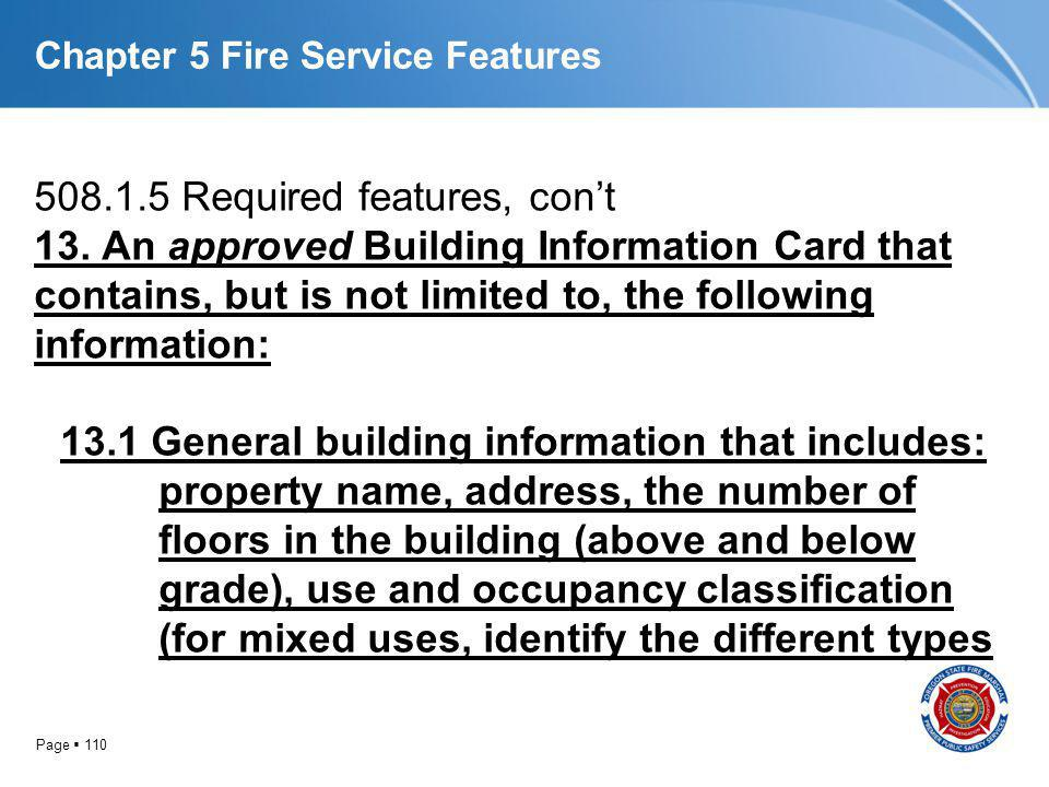 Page 110 Chapter 5 Fire Service Features 508.1.5 Required features, cont 13. An approved Building Information Card that contains, but is not limited t