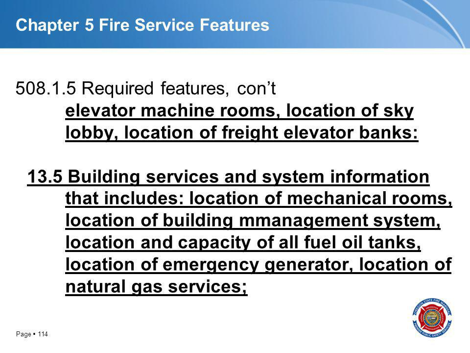 Page 114 Chapter 5 Fire Service Features 508.1.5 Required features, cont elevator machine rooms, location of sky lobby, location of freight elevator b
