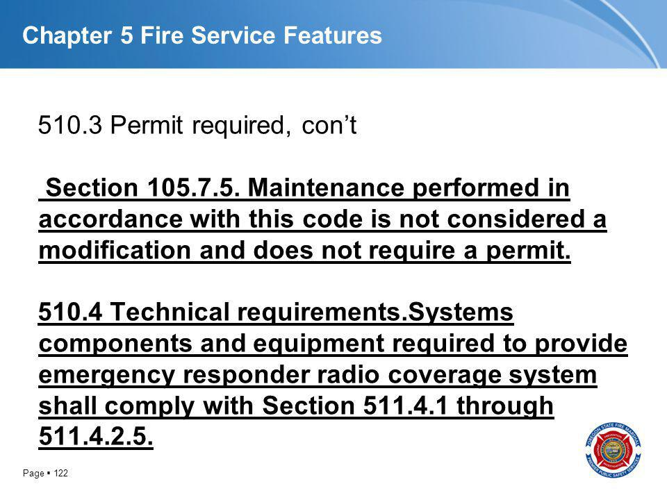Page 122 Chapter 5 Fire Service Features 510.3 Permit required, cont Section 105.7.5. Maintenance performed in accordance with this code is not consid