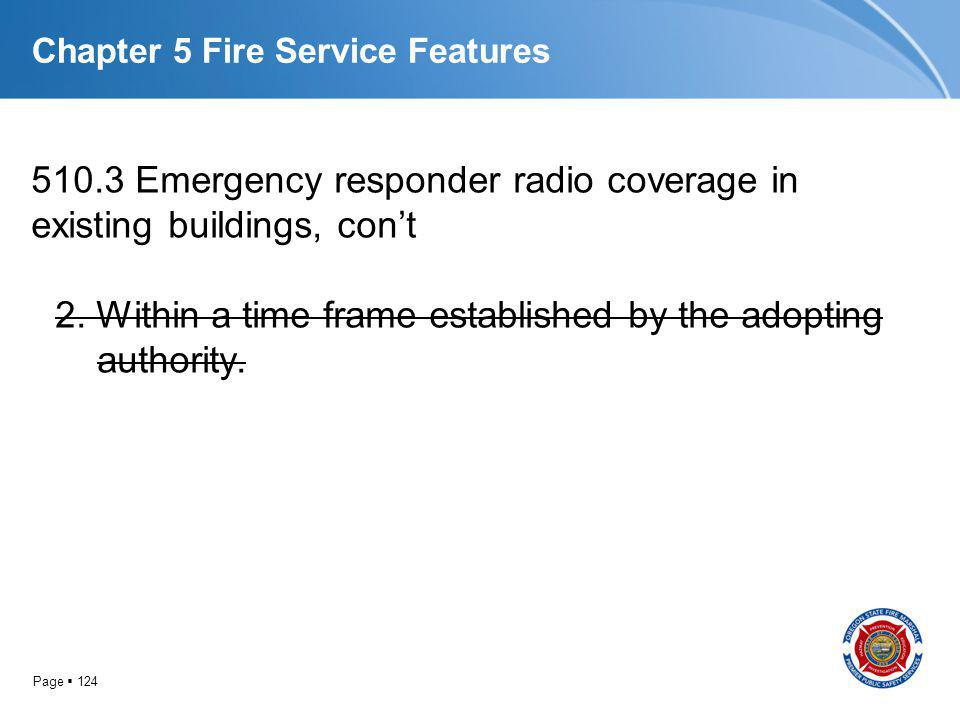 Page 124 Chapter 5 Fire Service Features 510.3 Emergency responder radio coverage in existing buildings, cont 2. Within a time frame established by th