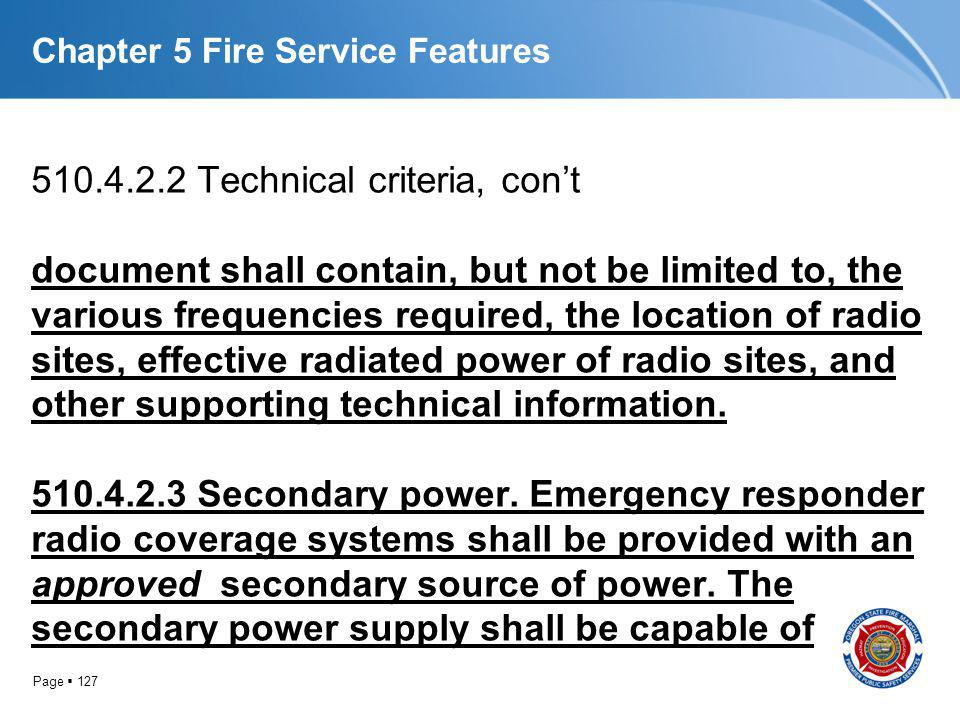 Page 127 Chapter 5 Fire Service Features 510.4.2.2 Technical criteria, cont document shall contain, but not be limited to, the various frequencies req