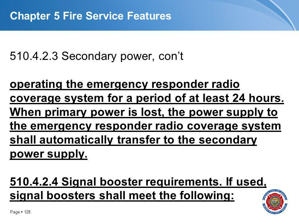 Page 128 Chapter 5 Fire Service Features 510.4.2.3 Secondary power, cont operating the emergency responder radio coverage system for a period of at le