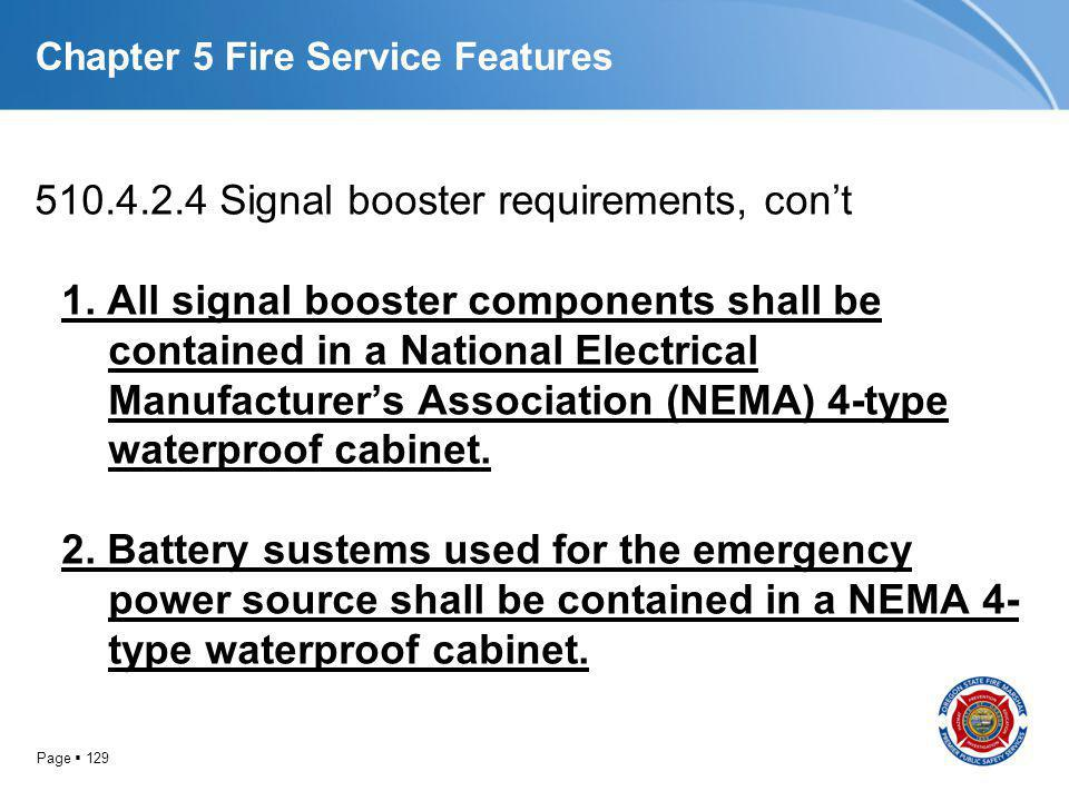 Page 129 Chapter 5 Fire Service Features 510.4.2.4 Signal booster requirements, cont 1. All signal booster components shall be contained in a National