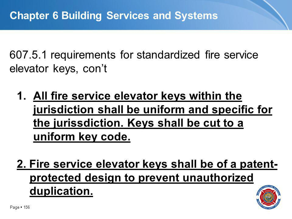 Page 156 Chapter 6 Building Services and Systems 607.5.1 requirements for standardized fire service elevator keys, cont 1.All fire service elevator ke