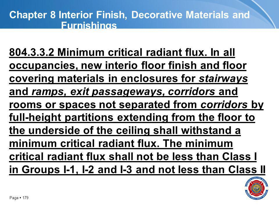 Page 179 Chapter 8 Interior Finish, Decorative Materials and Furnishings 804.3.3.2 Minimum critical radiant flux. In all occupancies, new interio floo