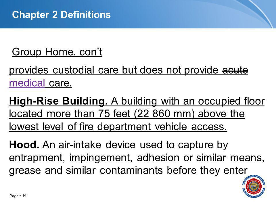 Page 19 Chapter 2 Definitions Group Home, cont provides custodial care but does not provide acute medical care. High-Rise Building. A building with an