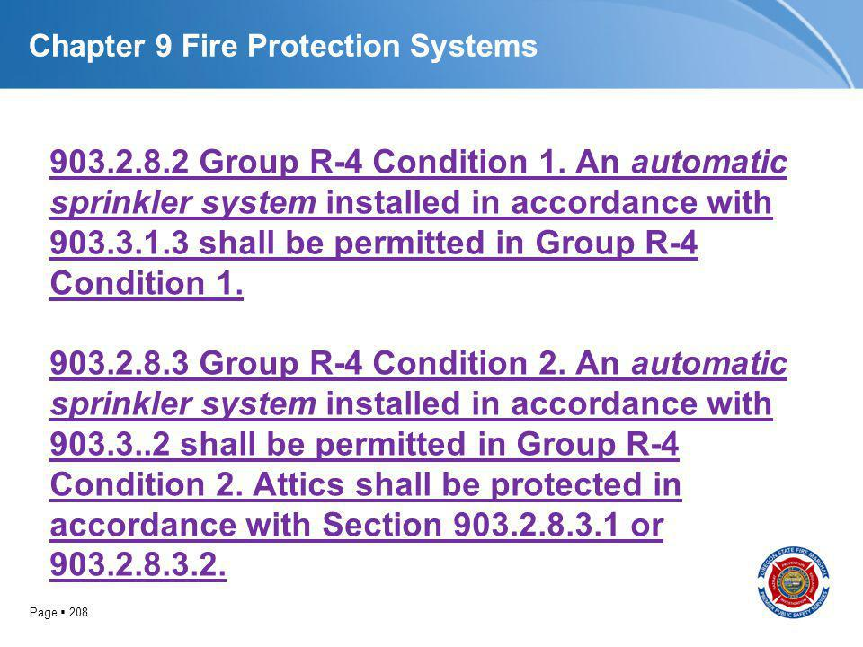 Page 208 Chapter 9 Fire Protection Systems 903.2.8.2 Group R-4 Condition 1. An automatic sprinkler system installed in accordance with 903.3.1.3 shall
