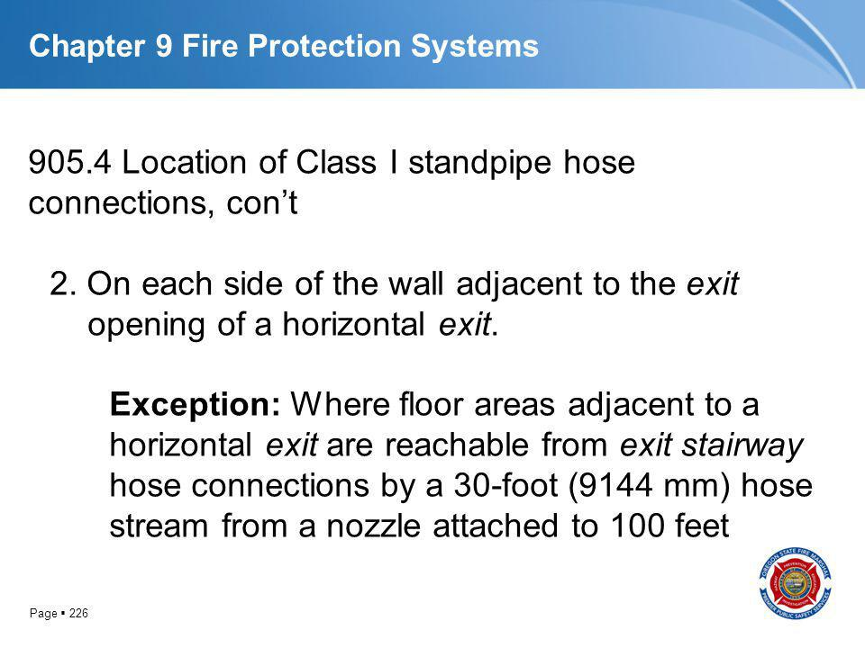 Page 226 Chapter 9 Fire Protection Systems 905.4 Location of Class I standpipe hose connections, cont 2. On each side of the wall adjacent to the exit