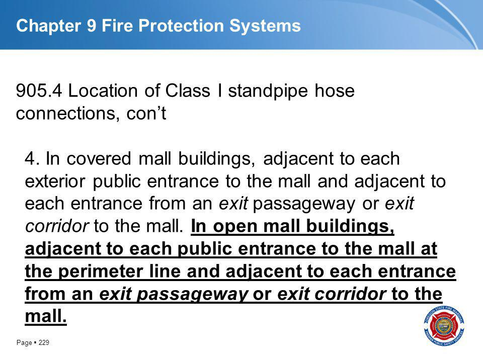 Page 229 Chapter 9 Fire Protection Systems 905.4 Location of Class I standpipe hose connections, cont 4. In covered mall buildings, adjacent to each e