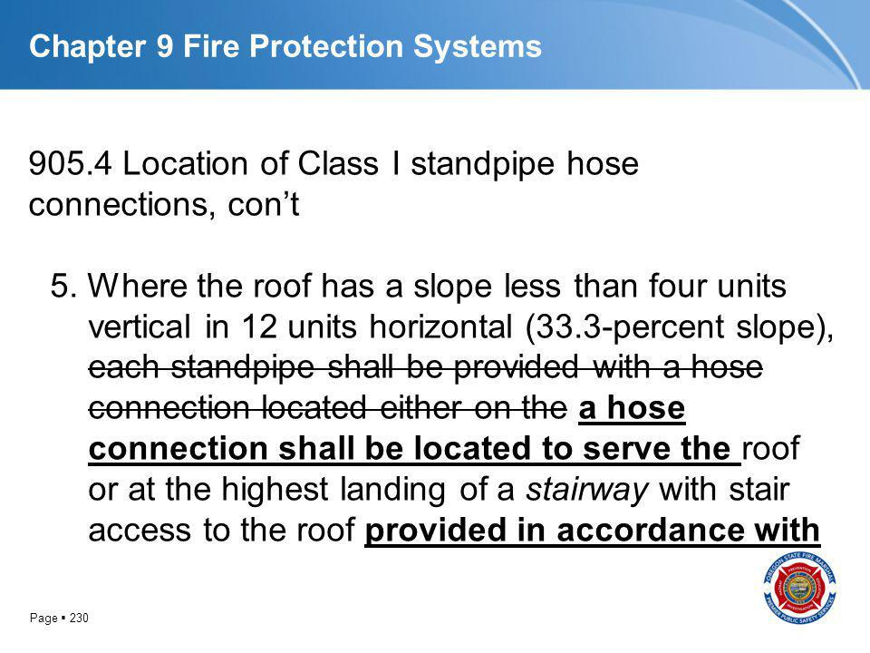 Page 230 Chapter 9 Fire Protection Systems 905.4 Location of Class I standpipe hose connections, cont 5. Where the roof has a slope less than four uni
