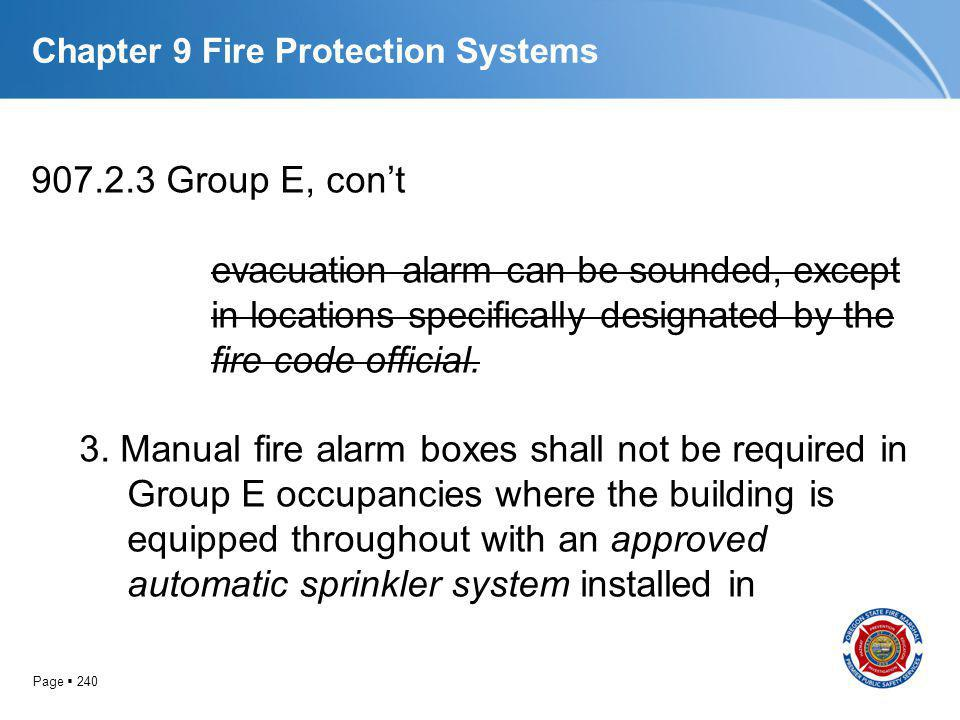 Page 240 Chapter 9 Fire Protection Systems 907.2.3 Group E, cont evacuation alarm can be sounded, except in locations specifically designated by the f