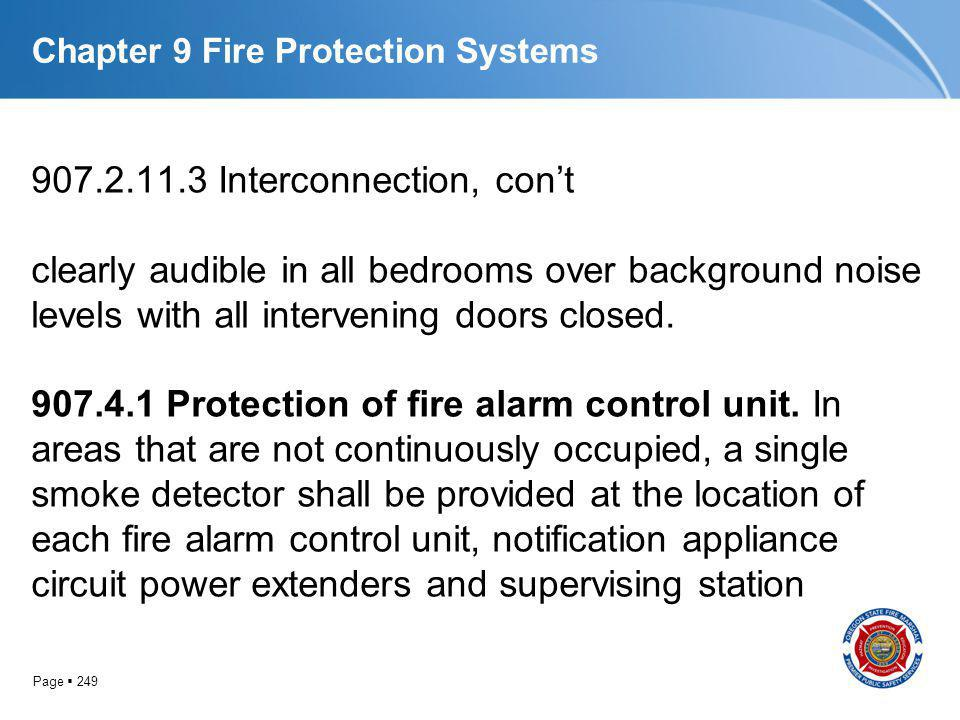 Page 249 Chapter 9 Fire Protection Systems 907.2.11.3 Interconnection, cont clearly audible in all bedrooms over background noise levels with all inte