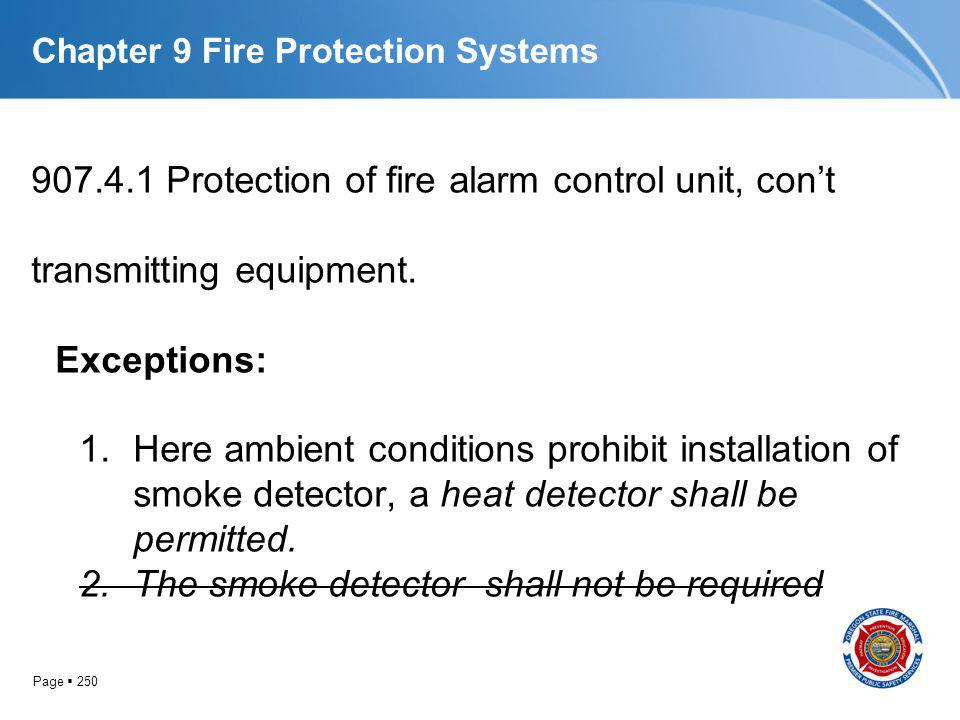Page 250 Chapter 9 Fire Protection Systems 907.4.1 Protection of fire alarm control unit, cont transmitting equipment. Exceptions: 1.Here ambient cond