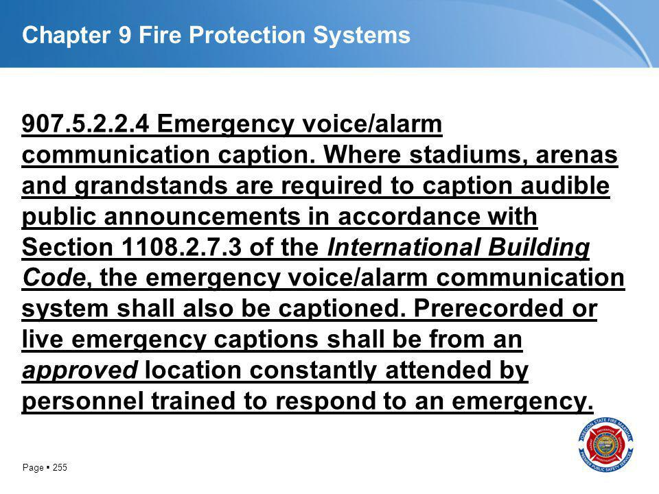 Page 255 Chapter 9 Fire Protection Systems 907.5.2.2.4 Emergency voice/alarm communication caption. Where stadiums, arenas and grandstands are require
