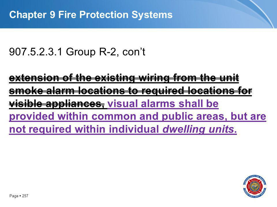 Page 257 Chapter 9 Fire Protection Systems 907.5.2.3.1 Group R-2, cont extension of the existing wiring from the unit smoke alarm locations to require