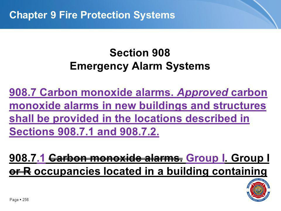 Page 258 Chapter 9 Fire Protection Systems Section 908 Emergency Alarm Systems 908.7 Carbon monoxide alarms. Approved carbon monoxide alarms in new bu