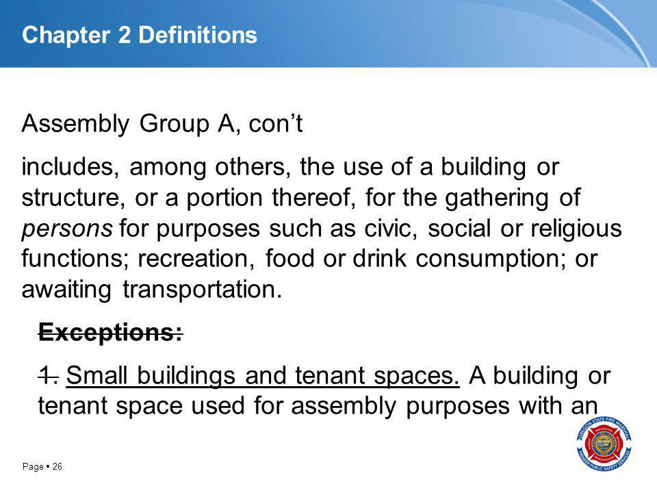 Page 26 Chapter 2 Definitions Assembly Group A, cont includes, among others, the use of a building or structure, or a portion thereof, for the gatheri