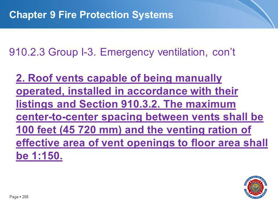 Page 268 Chapter 9 Fire Protection Systems 910.2.3 Group I-3. Emergency ventilation, cont 2. Roof vents capable of being manually operated, installed