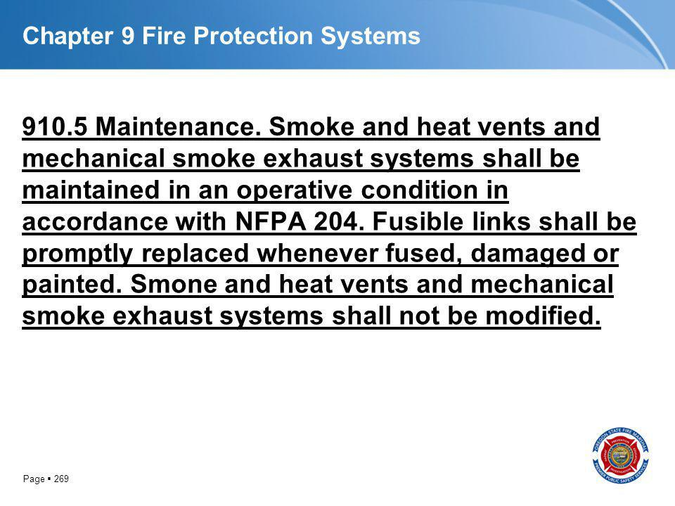 Page 269 Chapter 9 Fire Protection Systems 910.5 Maintenance. Smoke and heat vents and mechanical smoke exhaust systems shall be maintained in an oper