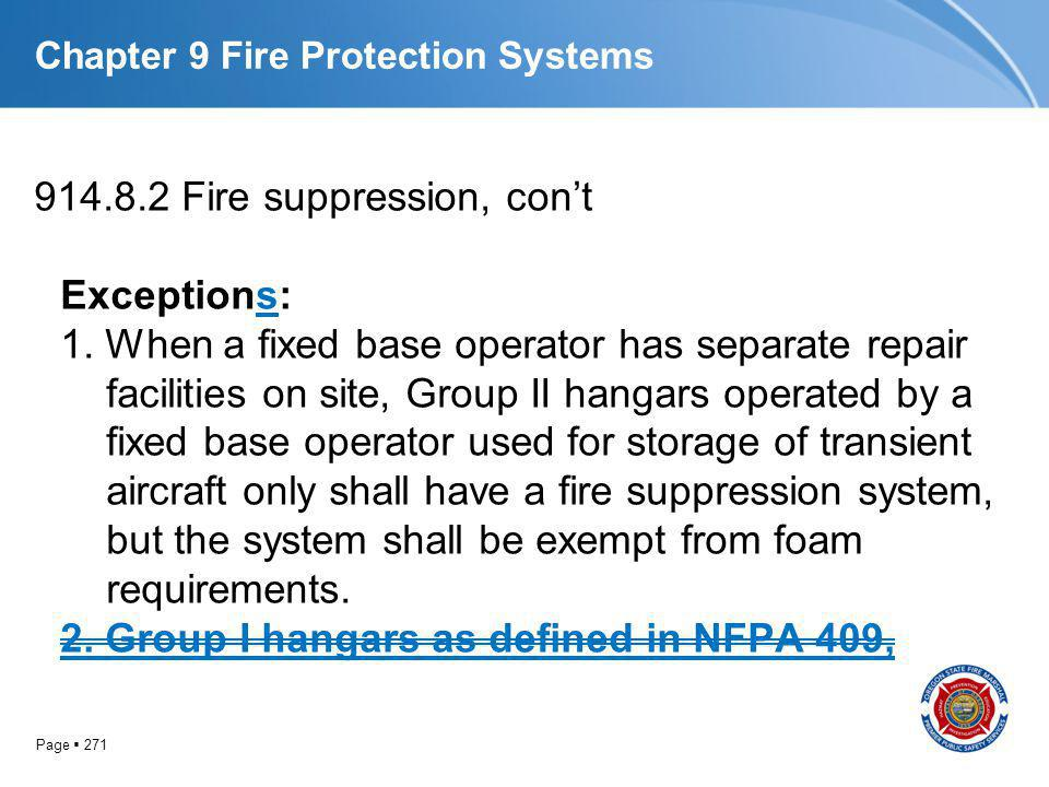 Page 271 Chapter 9 Fire Protection Systems 914.8.2 Fire suppression, cont Exceptions: 1. When a fixed base operator has separate repair facilities on