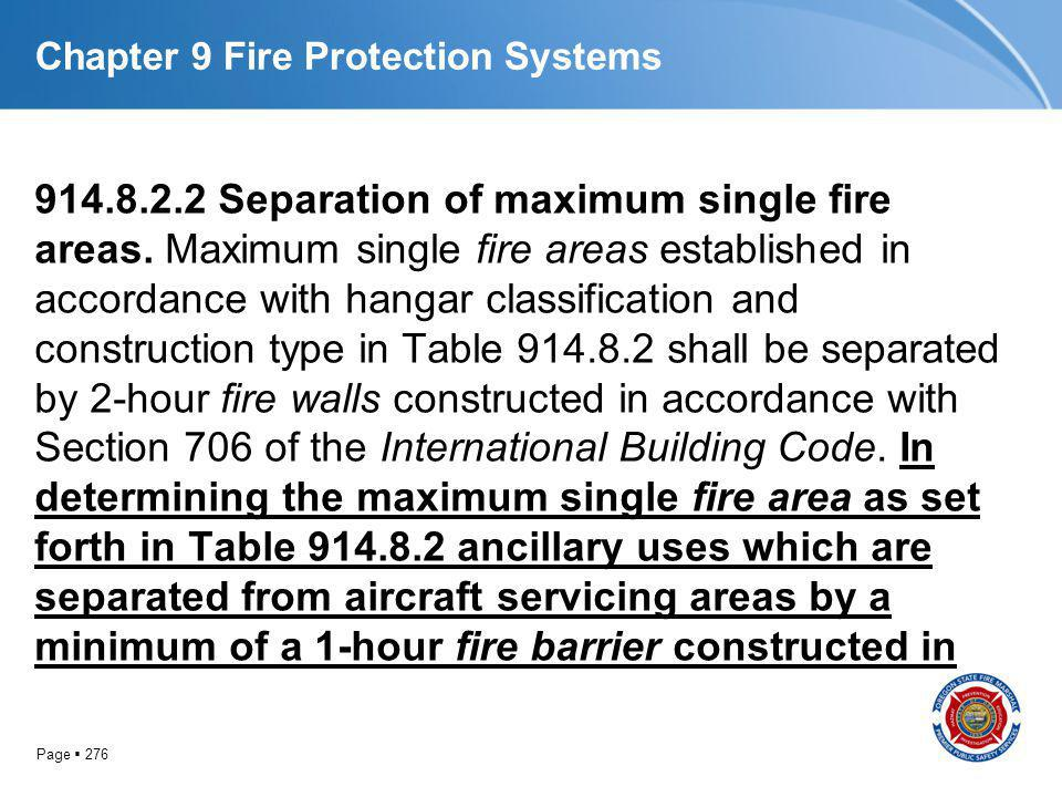 Page 276 Chapter 9 Fire Protection Systems 914.8.2.2 Separation of maximum single fire areas. Maximum single fire areas established in accordance with