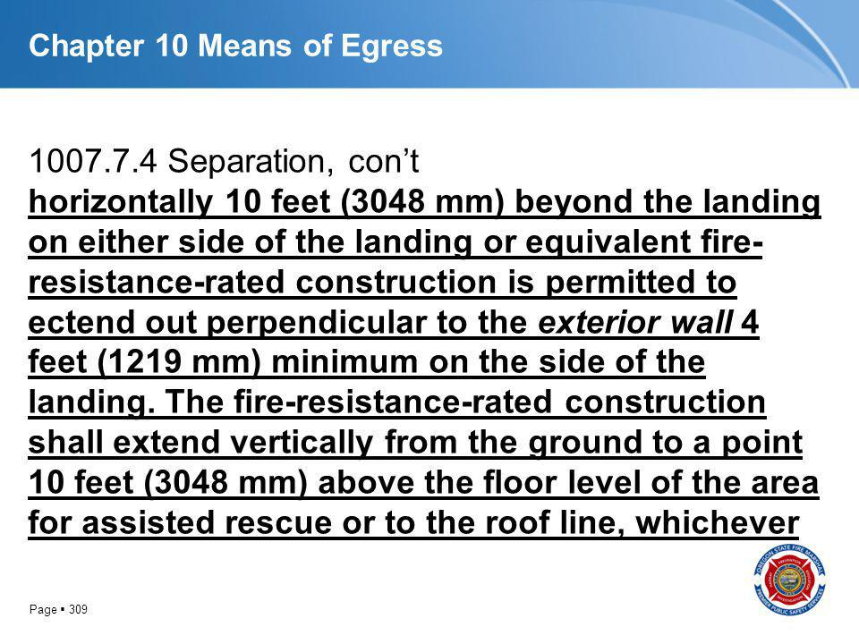 Page 309 Chapter 10 Means of Egress 1007.7.4 Separation, cont horizontally 10 feet (3048 mm) beyond the landing on either side of the landing or equiv