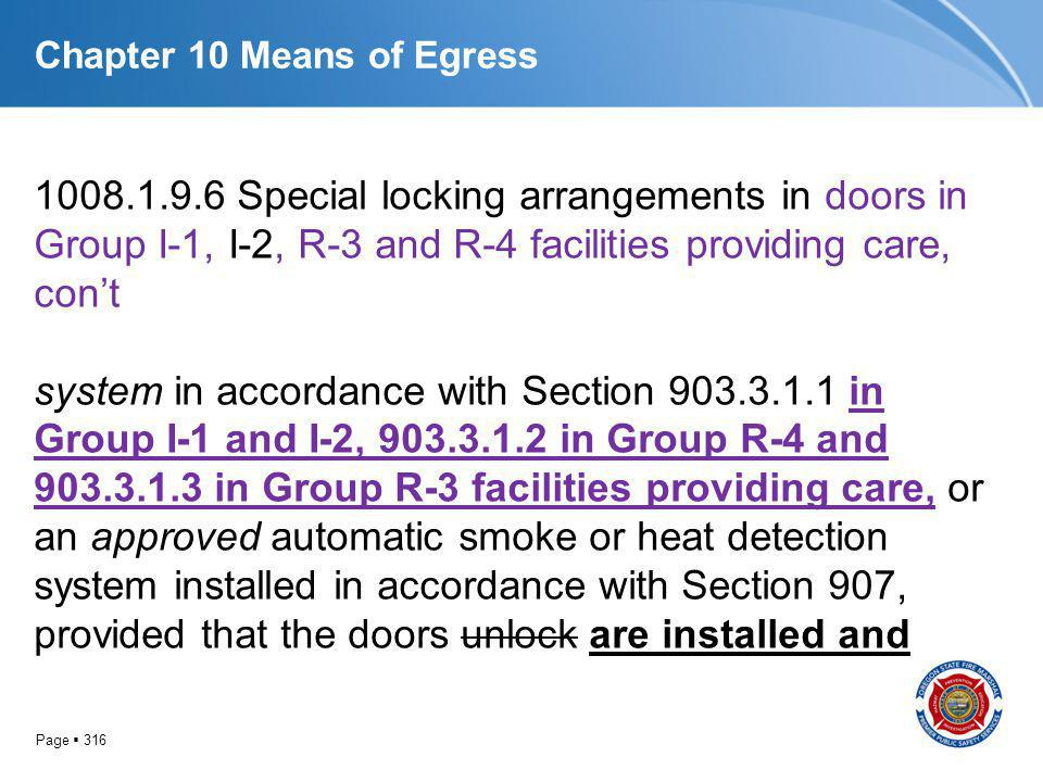 Page 316 Chapter 10 Means of Egress 1008.1.9.6 Special locking arrangements in doors in Group I-1, I-2, R-3 and R-4 facilities providing care, cont sy