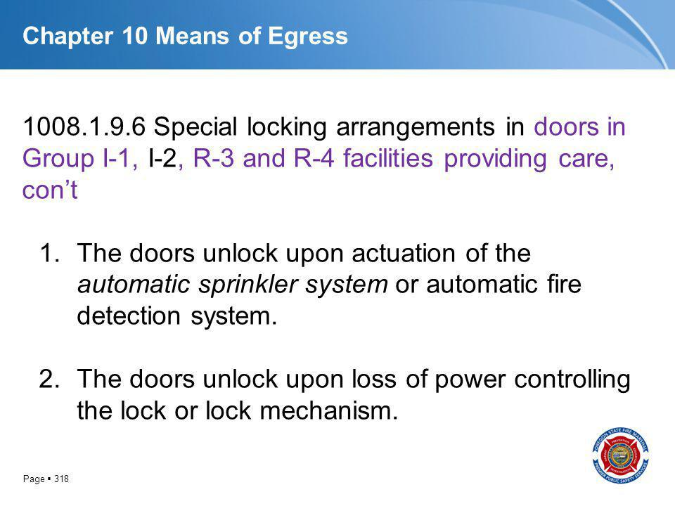 Page 318 Chapter 10 Means of Egress 1008.1.9.6 Special locking arrangements in doors in Group I-1, I-2, R-3 and R-4 facilities providing care, cont 1.
