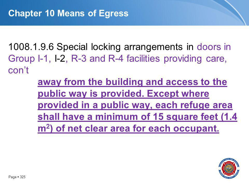 Page 325 Chapter 10 Means of Egress 1008.1.9.6 Special locking arrangements in doors in Group I-1, I-2, R-3 and R-4 facilities providing care, cont aw