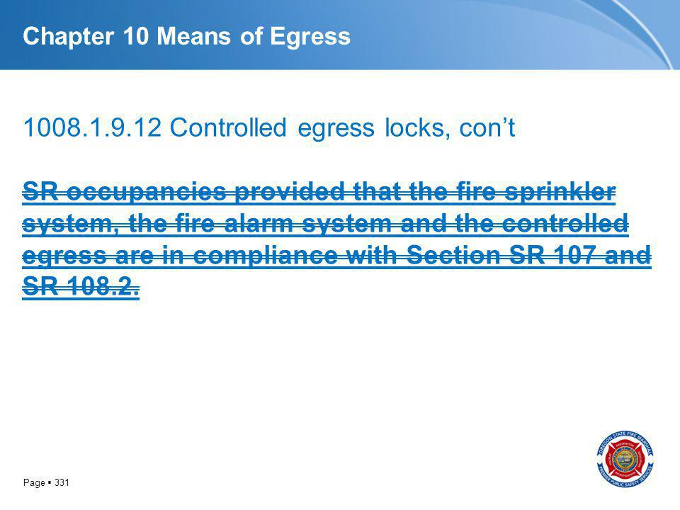Page 331 Chapter 10 Means of Egress 1008.1.9.12 Controlled egress locks, cont SR occupancies provided that the fire sprinkler system, the fire alarm s