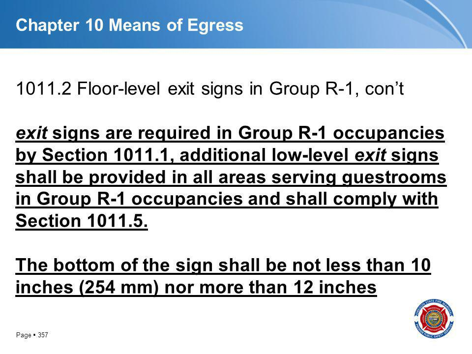 Page 357 Chapter 10 Means of Egress 1011.2 Floor-level exit signs in Group R-1, cont exit signs are required in Group R-1 occupancies by Section 1011.