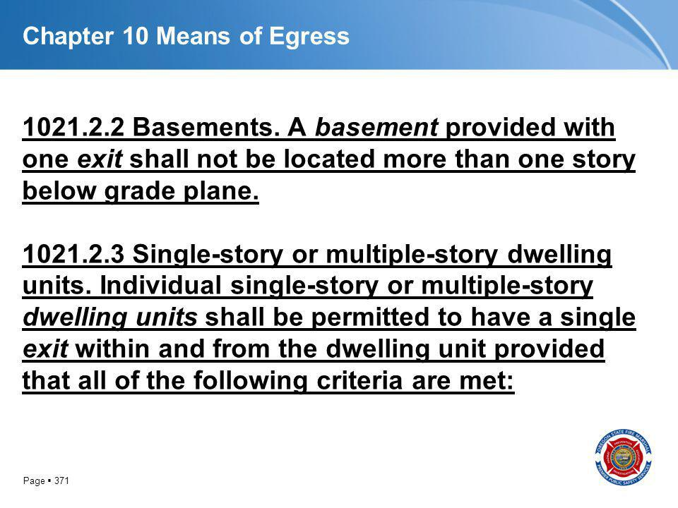Page 371 Chapter 10 Means of Egress 1021.2.2 Basements. A basement provided with one exit shall not be located more than one story below grade plane.