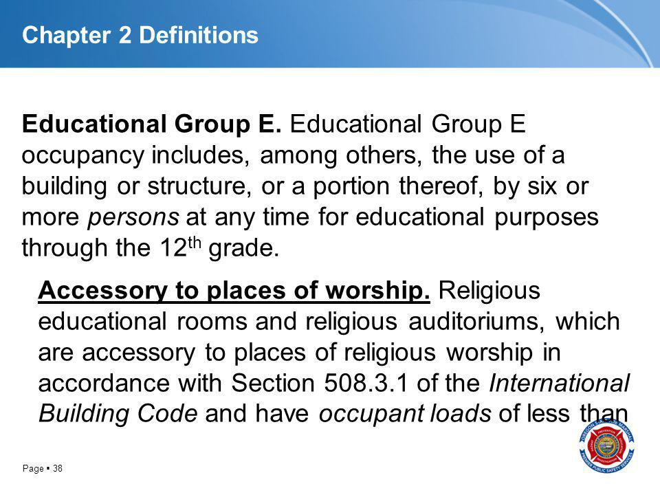 Page 38 Chapter 2 Definitions Educational Group E. Educational Group E occupancy includes, among others, the use of a building or structure, or a port