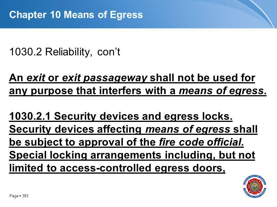 Page 383 Chapter 10 Means of Egress 1030.2 Reliability, cont An exit or exit passageway shall not be used for any purpose that interfers with a means