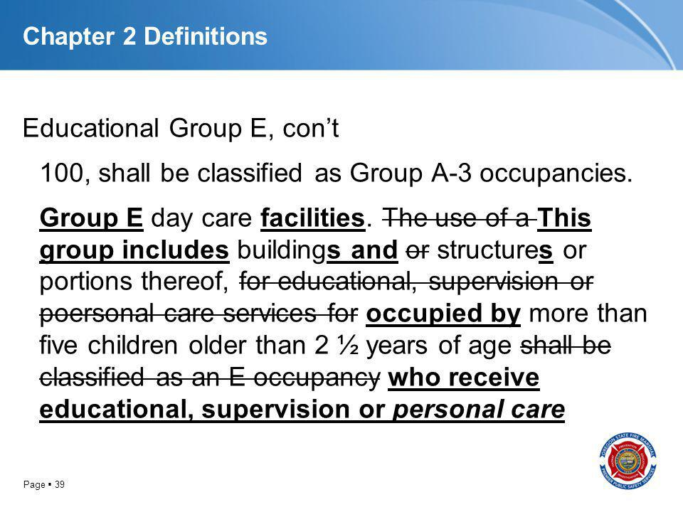 Page 39 Chapter 2 Definitions Educational Group E, cont 100, shall be classified as Group A-3 occupancies. Group E day care facilities. The use of a T