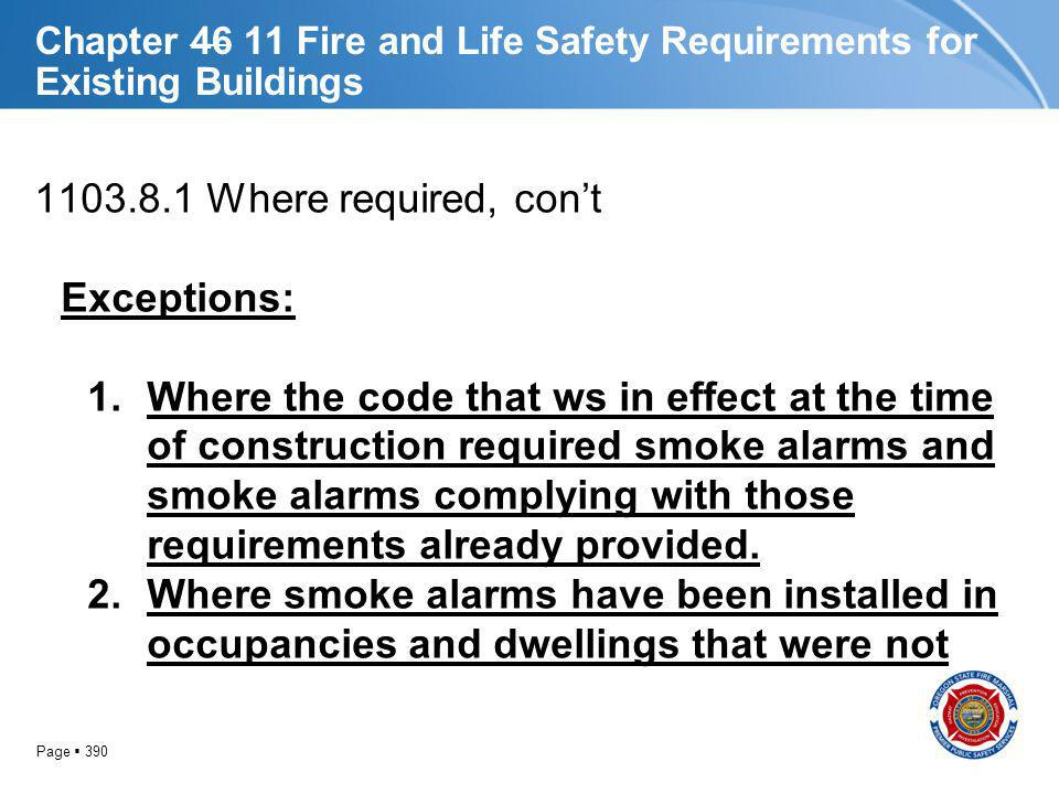 Page 390 Chapter 46 11 Fire and Life Safety Requirements for Existing Buildings 1103.8.1 Where required, cont Exceptions: 1.Where the code that ws in
