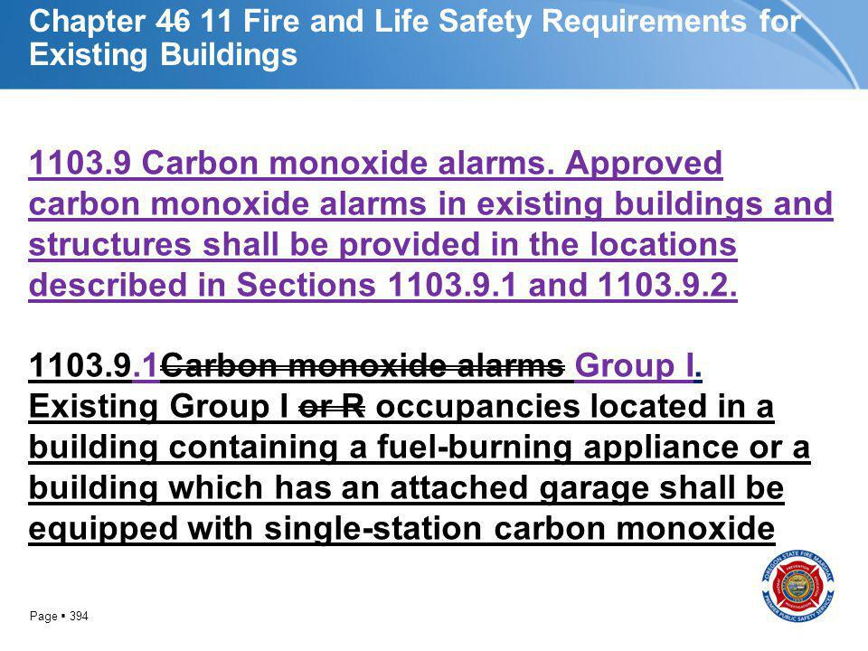 Page 394 Chapter 46 11 Fire and Life Safety Requirements for Existing Buildings 1103.9 Carbon monoxide alarms. Approved carbon monoxide alarms in exis