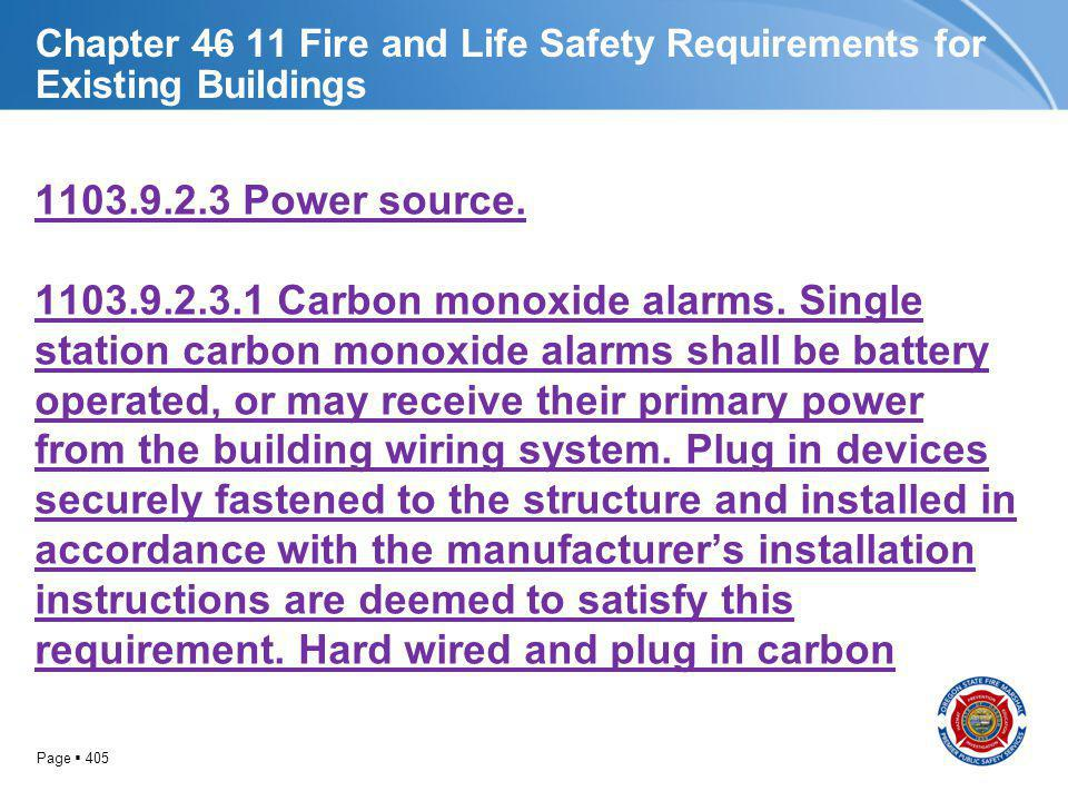 Page 405 Chapter 46 11 Fire and Life Safety Requirements for Existing Buildings 1103.9.2.3 Power source. 1103.9.2.3.1 Carbon monoxide alarms. Single s