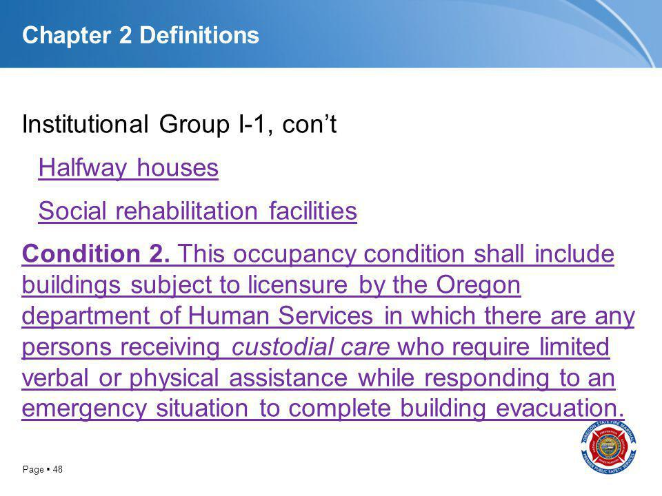 Page 48 Chapter 2 Definitions Institutional Group I-1, cont Halfway houses Social rehabilitation facilities Condition 2. This occupancy condition shal