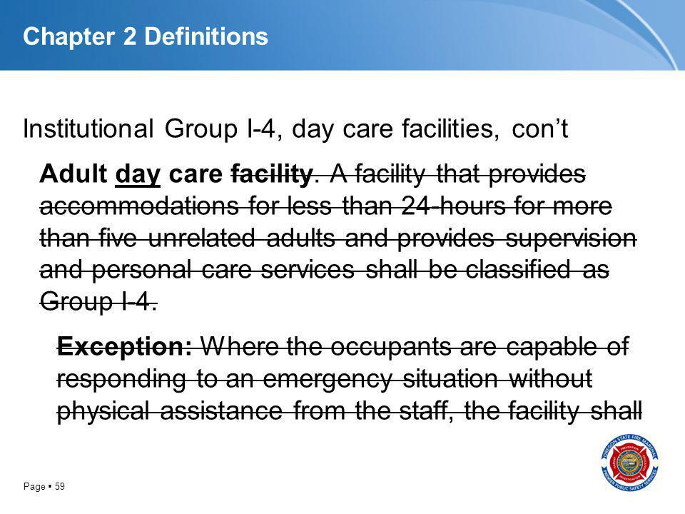 Page 59 Chapter 2 Definitions Institutional Group I-4, day care facilities, cont Adult day care facility. A facility that provides accommodations for