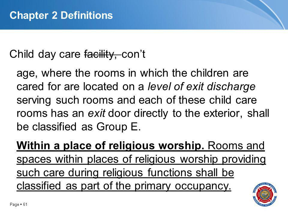 Page 61 Chapter 2 Definitions Child day care facility, cont age, where the rooms in which the children are cared for are located on a level of exit di