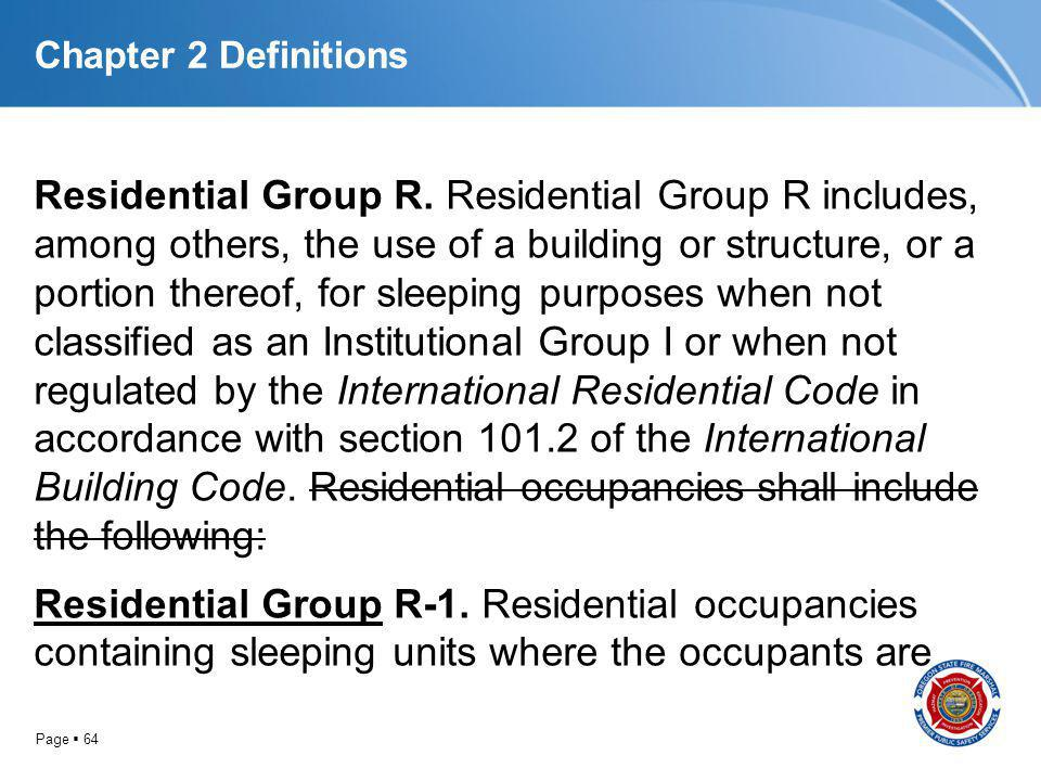 Page 64 Chapter 2 Definitions Residential Group R. Residential Group R includes, among others, the use of a building or structure, or a portion thereo