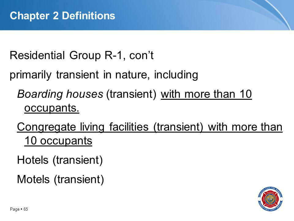 Page 65 Chapter 2 Definitions Residential Group R-1, cont primarily transient in nature, including Boarding houses (transient) with more than 10 occup