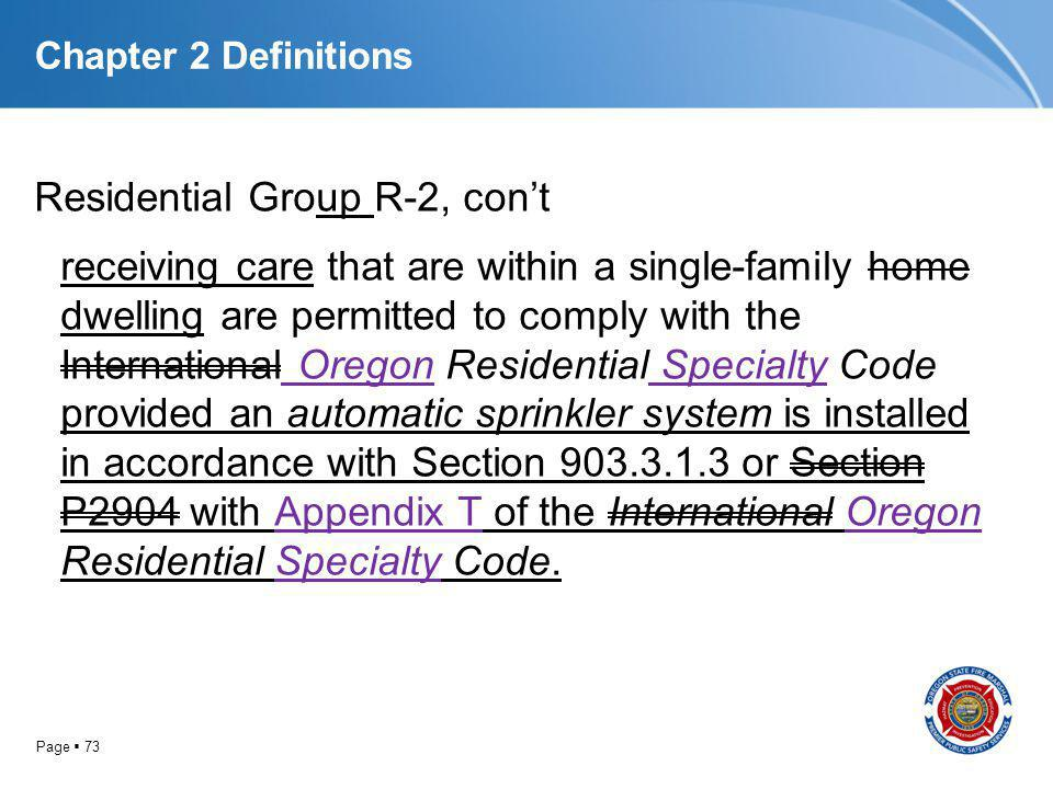 Page 73 Chapter 2 Definitions Residential Group R-2, cont receiving care that are within a single-family home dwelling are permitted to comply with th